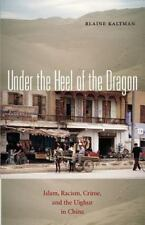Under the Heel of the Dragon: Islam, Racism, Crime, and the Uighur in China: ...
