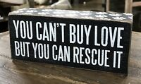 "YOU CAN'T BUY LOVE BUT YOU CAN RESCUE IT Primitives by Kathy Box Sign, 2.5"" x 6"""
