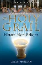 A Brief History of the Holy Grail: The Legendary Quest: History, Myth, Religion,