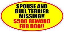 """Spouse & Bull Terrier Missing $500 Reward For Dog 3""""X6"""" Sticker"""