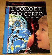 L'UOMO E IL SUO CORPO Alla Scoperta del Corpo Umano Graham 1°ed. IDEALIBRI 1998