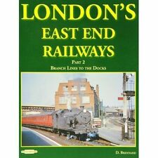 London's East End Railways: Pt. 2: Branch Lines to the Docks by David...