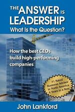 The Answer Is Leadership What Is the Question? : How the Best CEOs Build...