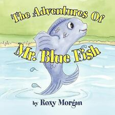 The Adventures of Mr Blue Fish by Roxy Morgan (2011, Paperback)