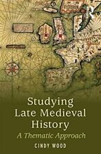 Studying Late Medieval History : A Thematic Approach by Wood, Cindy New,,