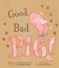 THE GOOD LITTLE BAD LITTLE PIG! - BROWN, MARGARET WISE/ SCHAUER, LORETTA (ILT) -