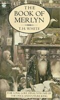 """The Book of Merlyn: Unpublished Conclusion to the """"Once and Future King"""",T. H."""