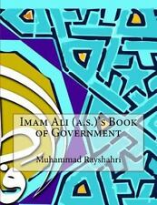 Imam Ali (A. S. )'s Book of Government by Muhammad Rayshahri (2015, Paperback)