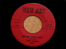 LOYD FATMAN~NO BIG THING~PART~AND PART 2 ~NEW ART~1006~~ R&B 45
