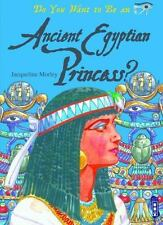 Do You Want to Be an Ancient Egyptian Princess? by Morley, Jacqueline