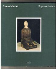 ARTURO MARTINI Il gesto e l'anima ELECTA 1989 Scultura illustrato mostra Aosta