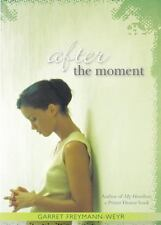 After the Moment by Garret Freymann-Weyr (2009, Hardcover)