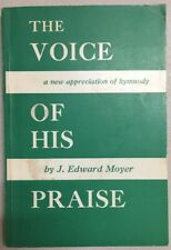 The Voice of His Praise: a New Appreciation of Hymnody by J. Edward Moyer c1965
