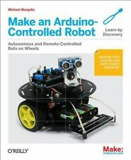 Make an Arduino-Controlled Robot Make: Projects