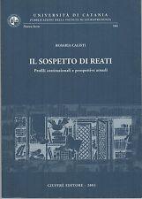 (Giuridica) ROSARIA CALISTI - IL SOSPETTO DI REATI - GIUFFRE' 2003