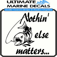 Lge. Nothin Else Matters Unique Custom Fanatical  Fishing Boat Sticker Decal