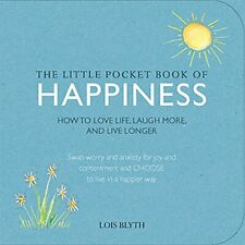 The Little Pocket Book of Happiness: How to love life, laugh more, and live lo,