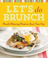 Lets Do Brunch: Mouth-Watering Meals to Start You Cookbook NEW PB 2013