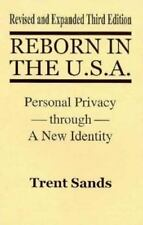 Reborn in the U.S.A. : Personal Privacy Through a New Identity, Trent Sands, Goo
