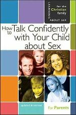 How to Talk Confidently with Your Child about Sex: For Parents