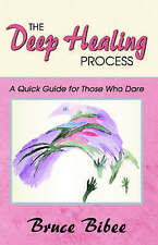 NEW The Deep Healing Process: A Quick Guide for Those Who Dare by Bruce Bibee