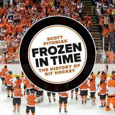 Frozen in Time : The History of RIT Hockey by Scott Pitoniak (2015, Paperback)