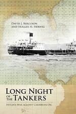 Long Night of the Tankers: Hitler's War against Caribbean Oil: By Bercuson, D...
