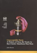 Unacceptable Harm: A History of How the Treaty to Ban Cluster Munitions Was Won