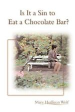 Is It a Sin to Eat a Chocolate Bar? by Mary Wolf (2000, Paperback)