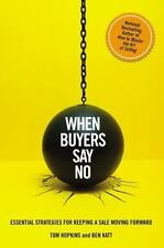 When Buyers Say No : Essential Strategies for Keeping a Sale Moving Forward...