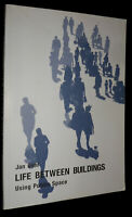Life Between Buildings: Using Public Space by Jahn Gehl (English) L/New PB