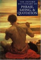 The Oxford Dictionary of Phrase, Saying, and Quotation. 9780198662297