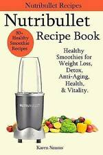Nutribullet Recipe Book - Healthy Smoothie Recipes for Weight Loss, Detox, Anti-