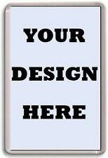 FRIDGE MAGNET - DESIGN YOUR OWN - Large Custom