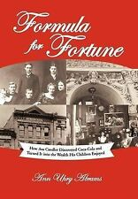 Formula for Fortune: How Asa Candler Discovered Coca-Cola and Turned It Into the