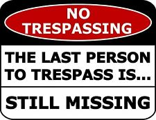 No Trespassing The Last Person To Trespass Is Still Missing Laminated Funny Sign