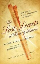 The Lost Secrets of Fame and Fortune : How to Get - and Keep - Everything You...