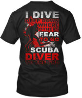 Scuba Diving Fear - I Dive Deep Down Where Others To Hanes Tagless Tee T-Shirt