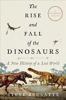 Rise and Fall of the Dinosaurs : A New History of a Lost World, Hardcover by ...