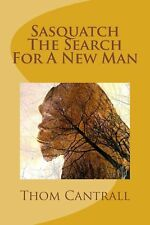 Sasquatch - The Search for a New Man by Thom Cantrall (English) Paperback Book