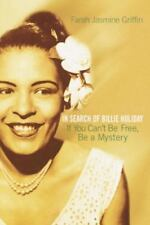 If You Can't Be Free, Be a Mystery: In Search of Billie Holiday