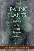 Healing Plants : Medicine of the Florida Seminole Indians, Paperback by Snow,...