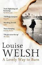 A Lovely Way to Burn: Plague Times Trilogy 1, Welsh, Louise, Very Good condition
