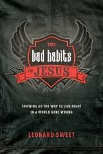 The Bad Habits of Jesus: Showing Us the Way to Live Right in a World Gone Wro...