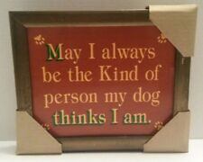 May I Always Be The Kind Of Person My Dog Thinks I Am Novelty Plaque Sign 10x12""