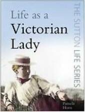 Very Good 0750946075 Paperback Life as a Victorian Lady (The Sutton Life Series)