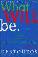 What Will Be: How the World of Information Will Change Our Lives Dertouzos, Mic