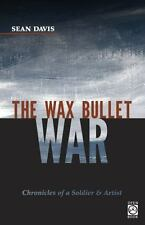 The Wax Bullet War : Chronicles of a Soldier and Artist by Sean Davis (2014,...