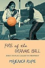 Fire of the Orange Ball : Born to Play, Called to Prophesy by Majenica Rupe...