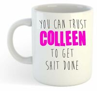 You Can Trust Colleen To Get S--t Done - Funny Named Gift Mug Pink